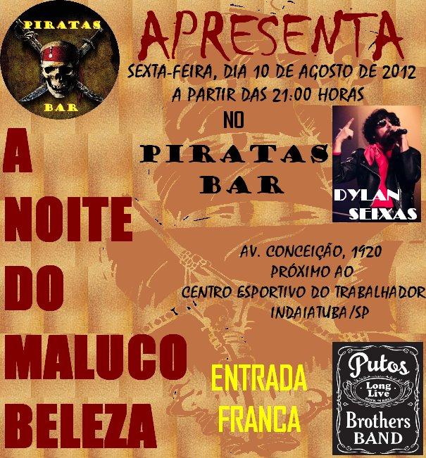10 - Sexta - A NOITE DO MALUCO BELEZA com Sylvio Passos & Putos BRothers Band - convidado especial: DYLAN SEIXAS no PIRATAS BAR - Indaiatuba/SP