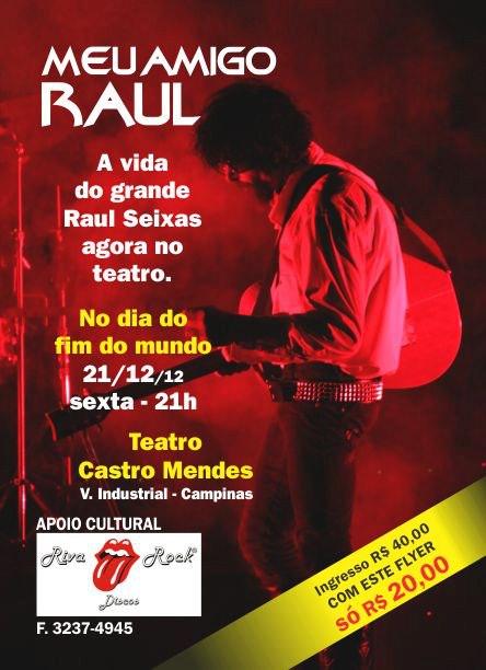 Espetáculo: MEU AMIGO RAUL - 21 de dezembro em Campinas/SP. IMPRIMA O FLYER ACIMA E OBTENHA DESCONTO.